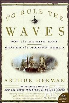 To Rule the Waves How the British Navy Shaped the