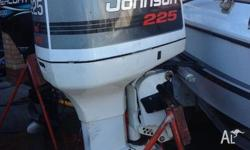 We have a really good Johnson 225hp 1993 Outboard