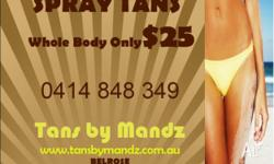 Spray Tans only $25 available 24/7 Tans by Mandz is a