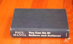 You Can Do It! Believe and Achieve! by Paul Hanna